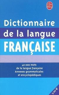 Dictionnaire de la langue française : 40 000 mots de la langue française, annexes grammaticales et encyclopédiques