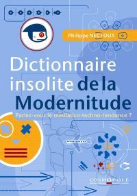 Dictionnaire insolite de la modernitude : Parlez-vous le médiatico-techno-tendance ?