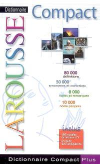 Dictionnaire Larousse compact plus : 80.000 définitions, 50.000 synonymes et contraires, 8.000 notes et remarques, 10.000 noms propres : inclus 180 modèles de lettres et CV, un guide des conjugaisons