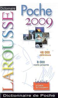 Dictionnaire Larousse de poche 2009 : 48.000 définitions, 8.000 noms propres : inclus un précis de conjugaison