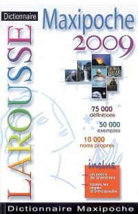 Dictionnaire Larousse maxipoche 2009 : 75.000 définitions, 50.000 exemples, 10.000 noms propres : inclus un précis de grammaire, toutes les règles d'orthographe
