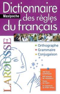 Dictionnaire maxipoche des règles du français : orthographe, grammaire, conjugaison