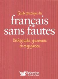 Guide pratique du français sans fautes : orthographe, grammaire et conjugaison