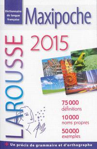 Maxipoche 2015 : dictionnaire de langue française : 75.000 définitions, 10.000 noms propres, 50.000 exemples