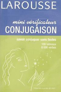 Mini-vérificateur conjugaison : savoir conjuguer sans fautes : 100 tableaux, 8.000 verbes