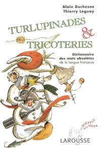 Turlupinades et tricoteries : dictionnaire des mots obsolètes de la langue française