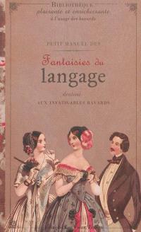 Petit manuel des fantaisies du langage destiné aux infatigables bavards