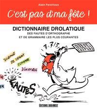 C'est pas d'ma fôte ! : dictionnaire drolatique des fautes d'orthographe et de grammaire les plus courantes
