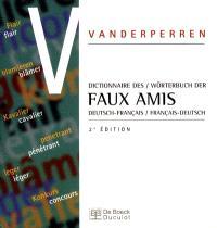 Dictionnaire des faux amis : Deutsch-français, français-Deutsch = Wörterbuch der faux amis : Deutsch-Französisch