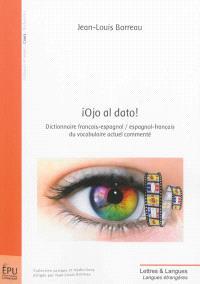 Ojo al dato ! : dictionnaire français-espagnol, espagnol-français du vocabulaire actuel commenté