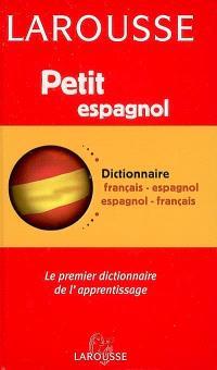 Petit dictionnaire français-espagnol, espagnol-français : le premier dictionnaire de l'apprentissage