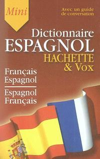 Hachette & Vox mini-dictionnaire français-espagnol, espagnol-français : guide de conversation