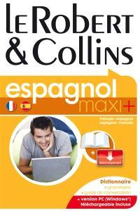 Le Robert & Collins espagnol maxi + : français-espagnol, espagnol-français : dictionnaire, grammaire, guide de conversation
