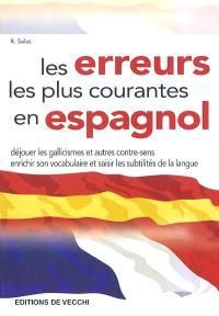 Les erreurs les plus courantes en espagnol : déjouer les gallicismes et autres contre-sens, enrichir son vocabulaire et saisir les subtilités de la langue