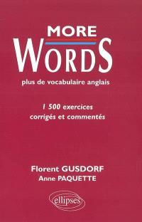 More words : plus de vocabulaire anglais : 1500 exercices corrigés et commentés