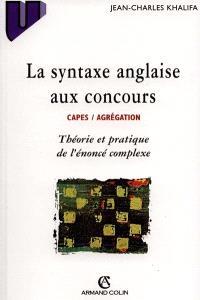 La syntaxe anglaise aux concours CAPES- agrégation : théorie et pratique de l'énoncé complexe