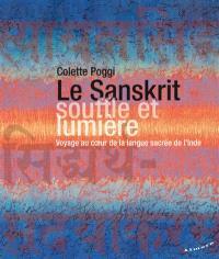 Le sanskrit, souffle et lumière : voyage au coeur de la langue sacrée de l'Inde