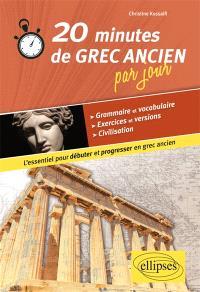 20 minutes de grec ancien par jour : l'essentiel pour débuter et progresser en grec ancien