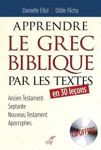 Apprendre le grec biblique par les textes : en 30 leçons : Ancien Testament, Septante, Nouveau Testament, apocryphes