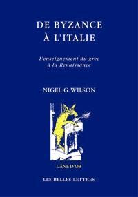 De Byzance à l'Italie : l'enseignement du grec à la Renaissance