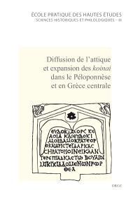 Diffusion de l'attique et expansions des koinai dans le Péloponnèse et en Grèce centrale