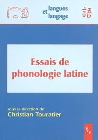 Essais de phonologie latine : actes de l'atelier d'Aix-en-Provence 12-13 avril 2002