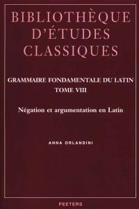 Grammaire fondamentale du latin. Volume 8, Négation et argumentation en latin