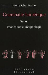 Grammaire homérique. Volume 1, Phonétique et morphologie