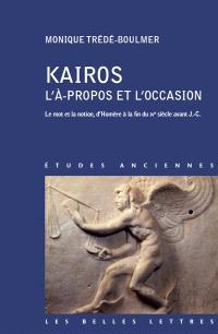 Kairos, l'à-propos et l'occasion : le mot et la notion, d'Homère à la fin du IVe siècle avant J.-C.