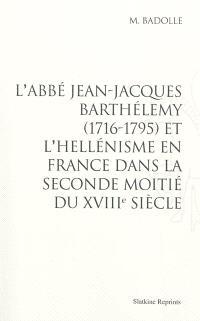 L'abbé Jean-Jacques Barthélémy (1776-1795) et l'hellénisme en France dans la seconde moitié du XVIIIe siècle