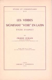 Les Verbes signifiant `voir' en latin, étude d'aspect