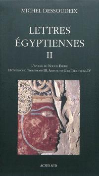 Lettres égyptiennes. Volume 2, L'apogée du Nouvel Empire : Hatshepsout, Thoutmosis III, Amenhotep II et Thoutmosis IV