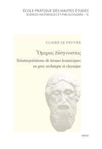 Omèros dysgnostos : réinterprétations de termes homériques en grec archaïque et classique