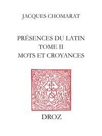 Présences du latin. Volume 2, Mots et croyances