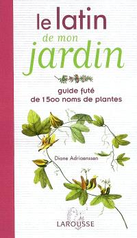 Le latin de mon jardin : guide futé de 1500 noms de plantes