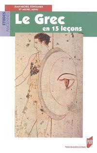Le grec en 15 leçons : grammaire fondamentale, exercices et versions corrigés, lexique grec-français-latin