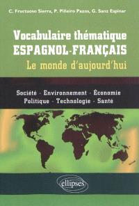 Vocabulaire thématique espagnol-français : le monde d'aujourd'hui : société, environnement, économie, politique, technologie, santé