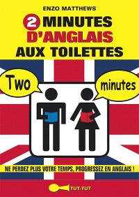 2 minutes d'anglais aux toilettes : ne perdez plus votre temps, progressez en anglais !