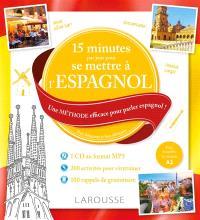 15 minutes par jour pour se mettre à l'espagnol : une méthode efficace pour parler espagnol ! : pour débutants et faux débutants