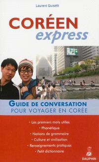 Coréen express : pour voyager en Corée : guide de conversation, les premiers mots utiles, renseignements pratiques, dictionnaire, grammaire