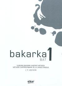 Bakarka, bat 1 : euskara bakarrik ikasteko metodoa = Bakarka : méthode d'apprentissage individuel de la langue basque
