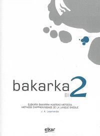 Bakarka B1 2 : euskara bakarrik ikasteko metodda = Bakarka B1 2 : méthode d'apprentissage de la langue basque