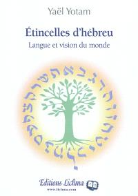 Etincelles d'hébreu : langue et vision du monde