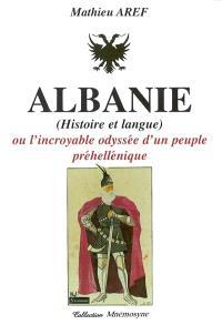 Albanie ou L'incroyable odyssée d'un peuple préhellénique : histoire et langue
