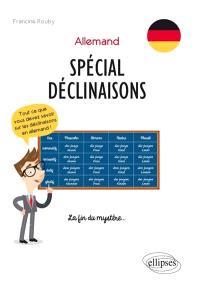 Allemand, spécial déclinaisons : tout ce que vous devez savoir sur les déclinaisons en allemand ! : la fin du mystère...