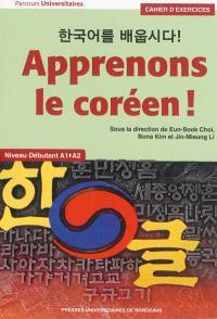 Apprenons le coréen ! : niveau débutant A1-A2 : cahier d'exercices