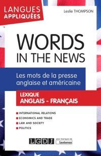 Words in the news : les mots de la presse anglaise et américaine : lexique anglais-français
