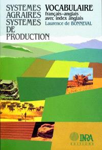 Systèmes agraires, systèmes de production : systèmes de culture, systèmes d'élevage, fonctionnement des exploitations : vocabulaire français-anglais avec index anglais