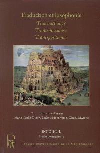 Traductions et lusophonie : trans-actions ? trans-missions ? trans-positions ? : actes du colloque des 6, 7 et 8 avril 2006