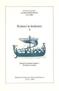 Travaux de diachronie. Volume 3, Histoire de la langue anglaise : évolution et système : actes du colloque ALAES, AMAES, GRAAT, Tours 2001